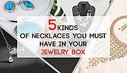 5 Kinds of Necklaces You Must Have in Your Jewelry Box – Novadab