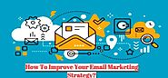 How To Improve Your Email Marketing Strategy?