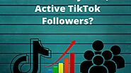 How To Buy Real, Active TikTok Followers?