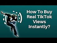 How To Buy Real TikTok Views Instantly?