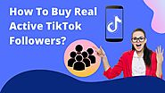 How To Buy Real Active TikTok Followers?