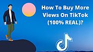 How To Buy More Views On TikTok (100% REAL)?