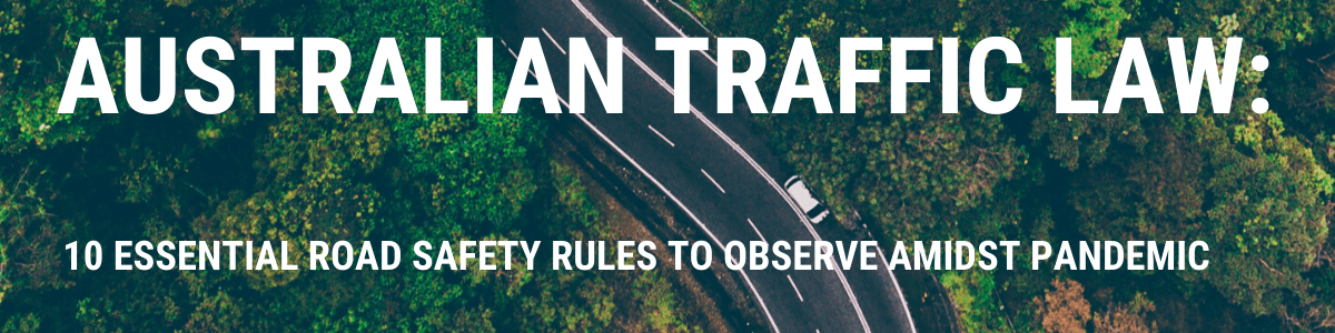 Headline for Australian Traffic Law: 10 Essential Road Safety Rules To Observe Amidst Pandemic
