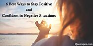 6 Best Ways to Stay Positive and Confident in Negative Situations