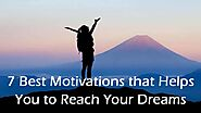 7 Best Motivations that Helps You to Reach Your Dreams