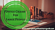 Office Chairs For Large People Up To 500 Pounds | Heavy Duty Office Chairs