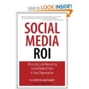 Social Media ROI: Managing and Measuring Social Media Efforts in Your Organization: Olivier Blanchard