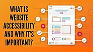 What Is Website Accessibility And Why It's Important?
