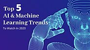 Top 5 AI And Machine Learning Trends To Watch In 2020