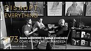 JUAN MERODIO Y JAIME CHICHERI: CÓMO DESATAR TU GRANDEZA || Disrupt Everything Podcast #73