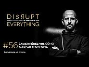 JAVIER PÉREZ VIU: CÓMO CREAR Y MARCAR TENDENCIA || Disrupt Everything Podcast #56