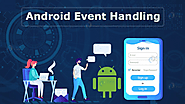 ANDROID EVENT HANDLING - TO LEARN BETTER APPLICATION DEVELOPMENT