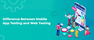 Website at https://appsmaventech.com/blog/difference-between-mobile-app-testing-and-web-testing