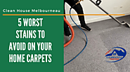 5 Worst Stains to Avoid On Your Home Carpets – Clean House Melbourne
