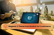 How to Build Magento 2 Theme from Scratch for E-commerce Business Website?