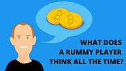 What does a rummy player think all the time?