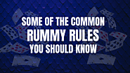 What are Common Rummy Rules You Should Know?