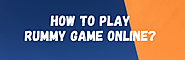 How to Play Rummy Game Online? - Online Rummy
