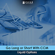 Go Long or Short With CCM Liquid Options